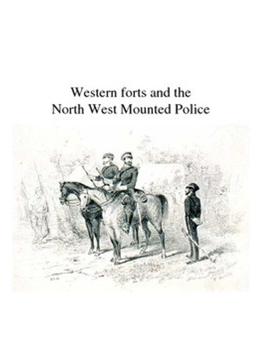 Forts Across Canada: Module 3: The North West Mounted Police