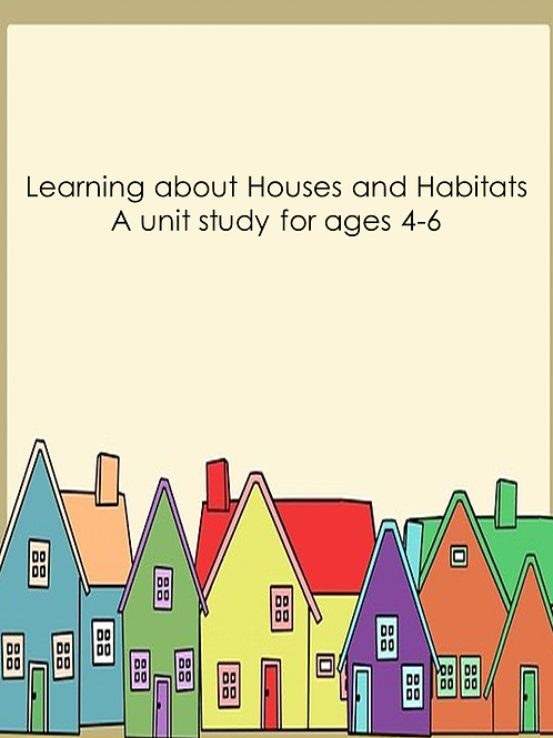 Houses and Habitats: a unit study for ages 4-6