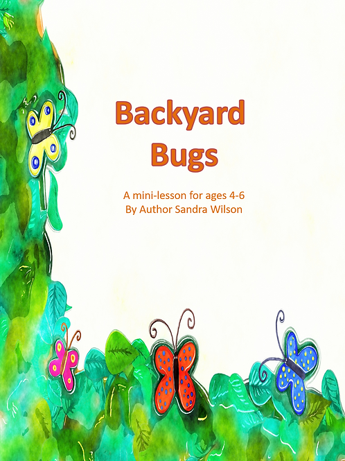 Backyard Bugs: a mini-lesson for ages 4-6