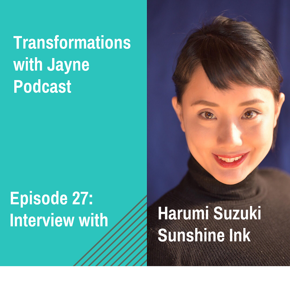 I'm excited to introduce you to Harumi Sunshine Ink. First she was a fan of the podcast, now she's a student of my coaching course and appearing on the podcast herself!