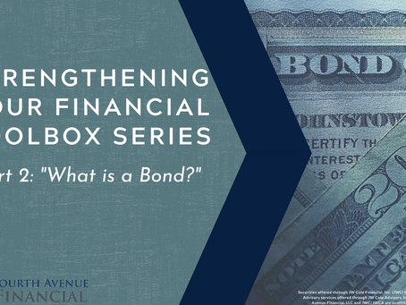 Strengthening Your Financial Toolbox Series: What is A Bond?