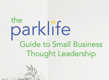 Introducing the Parklife Guide to Small Business Thought Leadership