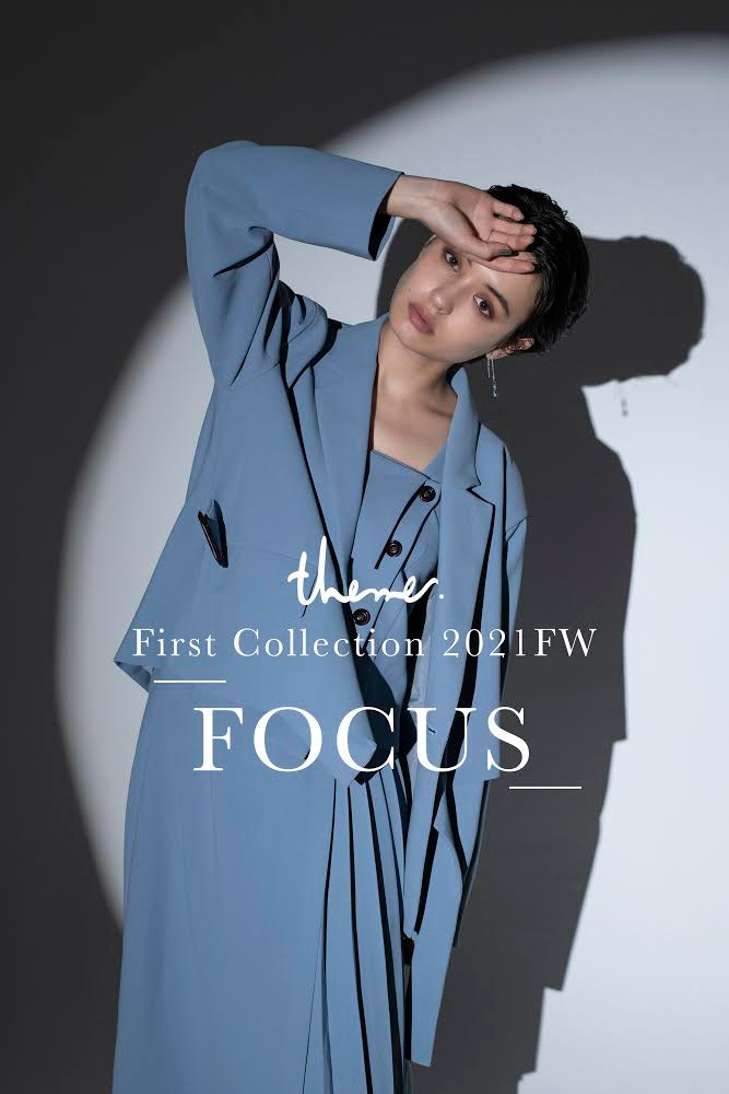 theme -FOCUS- 2021FW First Collection