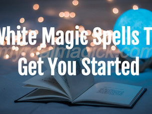White Magic Spells To Get You Started