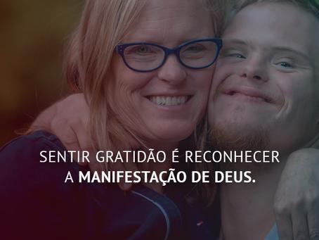 Sentir gratidão é reconhecer a manifestação de Deus.