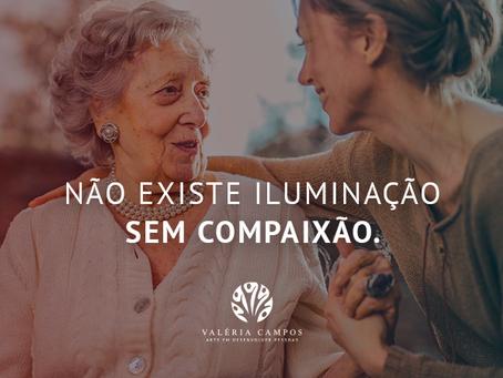 Não existe iluminação sem compaixão.
