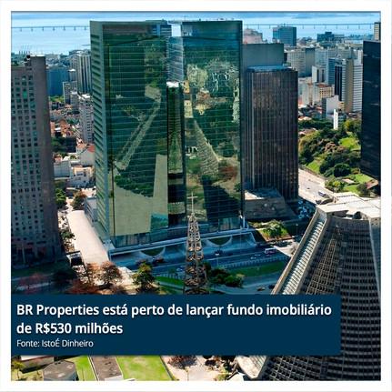 BR Properties está perto de lançar fundo imobiliário de R$530 milhões.jpg