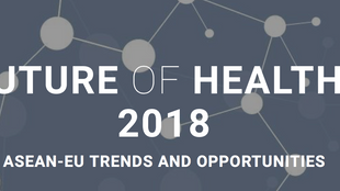 THE FUTURE OF HEALTHCARE 2018 - ASEAN-EU TRENDS AND OPPORTUNITIES, 08 Nov 2018