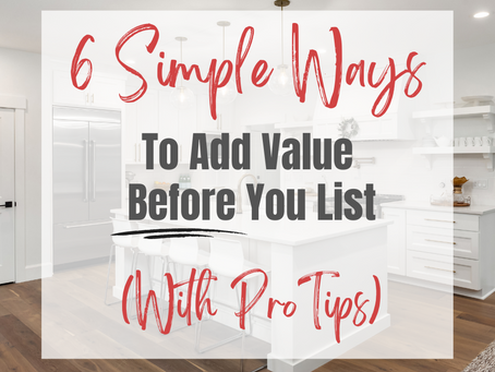 6 Simple Ways To Add Value BEFORE You List. (With Pro Tips)