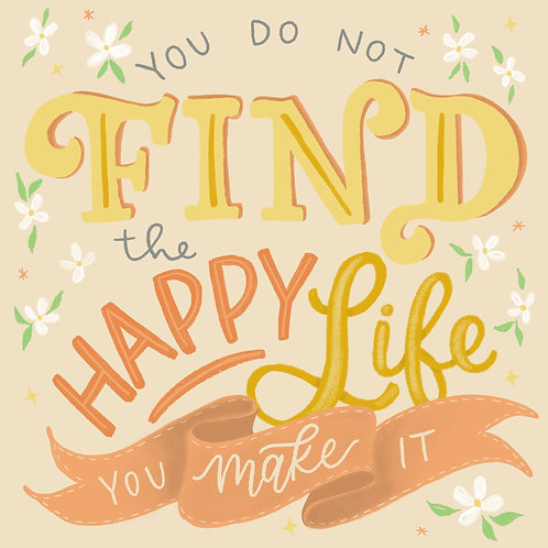 """""""Make the Happy Life"""" Hand Lettered Art Print"""