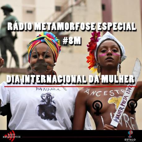 Rádio Metamorfose  especial #8M: Dia Internacional da Mulher