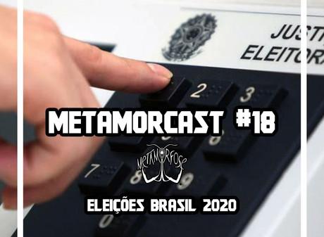 Metamorcast #18: Eleições Brasil 2020