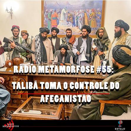 #55: Talibã toma o controle do Afeganistão