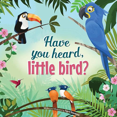 Have You Heard, Little Bird?