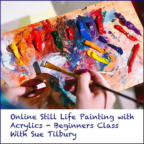 Online Still Life Painting using Acrylics, with Sue Tilbury - Tues 30th June