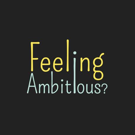 Feeling Ambitious.jpg