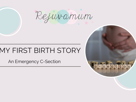 My first birth story - an emergency c-section