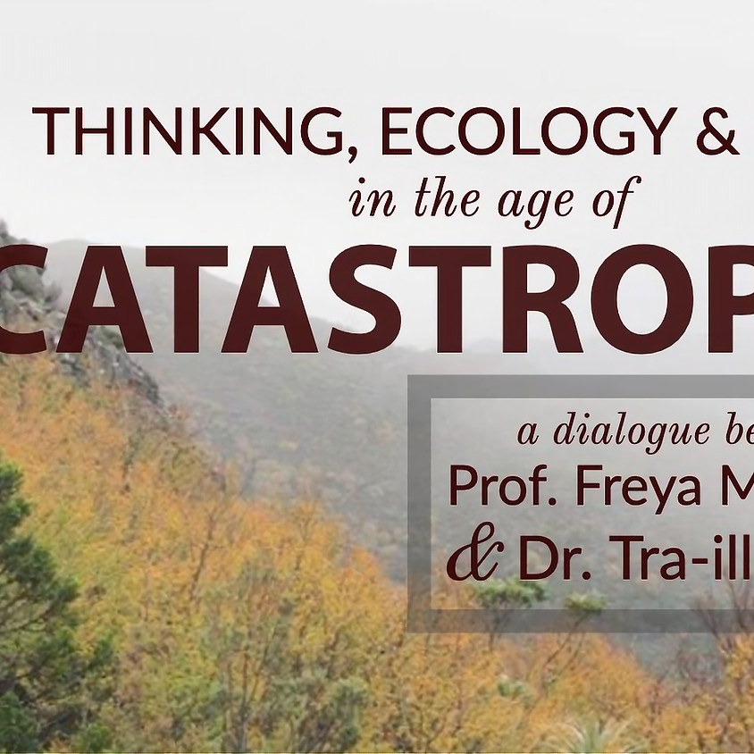Thinking,Ecology & Mind in an age of Catastrophe: An interview with Professor Freya Mathews