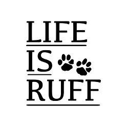 Life is Ruff.jpg