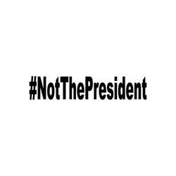 Not the President