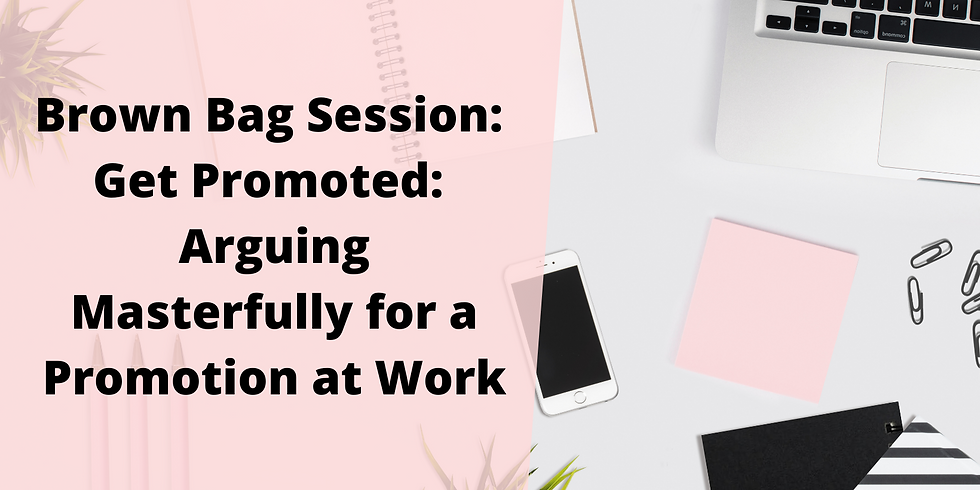 FREE Brown Bag Session: Get Promoted: Arguing Masterfully for a Promotion at Work