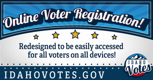 "poster that reads ""Online Voter Registration!"" Redesigned to be easily accessed for all voters on all devices! idahovotes.gov"
