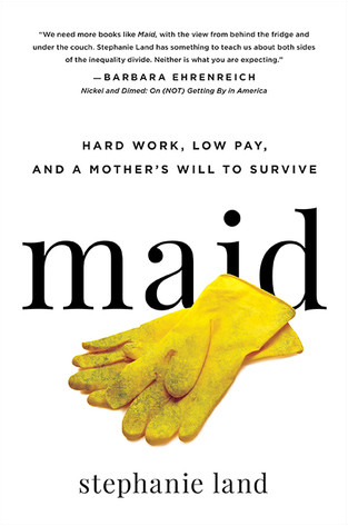 Cover photo of Maid: Hard Work, Low Pay, and a Mother's Will to Survive