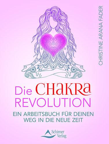 Die Chakra Revolution - Ein Arbeitsbuch für deinen Weg in die neue Zeit