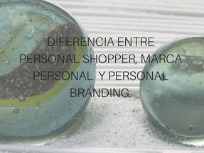 DIFERENCIA ENTRE PERSONAL SHOPPER, MARCA PERSONAL Y PERSONAL BRANDING.