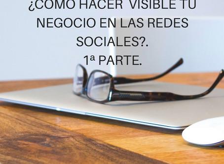 VÍDEO: ¿CÓMO HACER VISIBLE TU NEGOCIO EN LAS REDES SOCIALES?. 1ª PARTE.