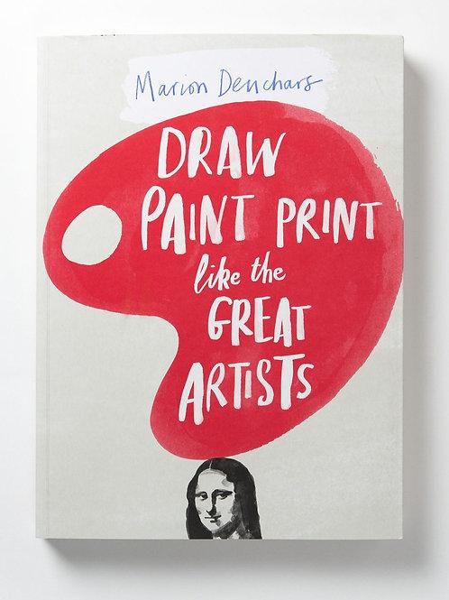 Draw, Paint, Print like the Great Artists - Marcel Deuchars