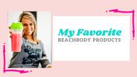 My Favorite Beachbody Products
