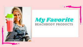 My Favorite Beachbody Products