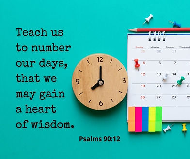 Teach us to number our days, that we may gain a heart of wisdom..jpg