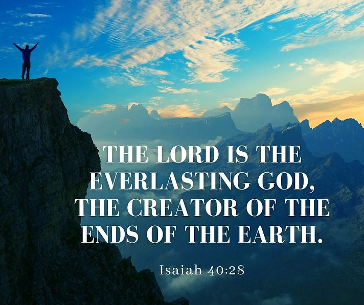 The Lord is the everlasting God, the Creator of the ends of the earth..jpg