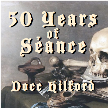 Docc Hilford's 50 Years of Seance!