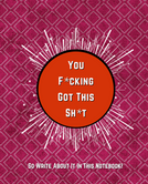 You F*cking Got This Sh*t - Motivational Journal