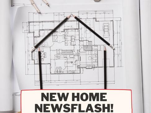 New Home Newsflash!
