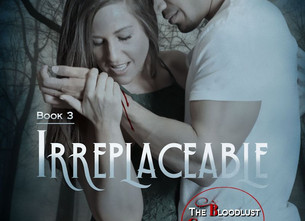 Cover Reveal for Irreplaceable - Book 3 in The Bloodlust Chronicles