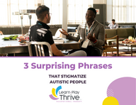 3 Surprising Phrases that Stigmatize Autistic People