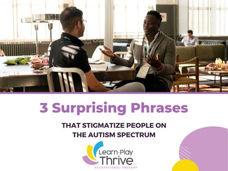 3 Surprising Phrases that Stigmatize Autistic People
