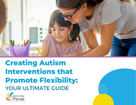 Creating Autism Interventions that Promote Flexibility: Your Ultimate Guide