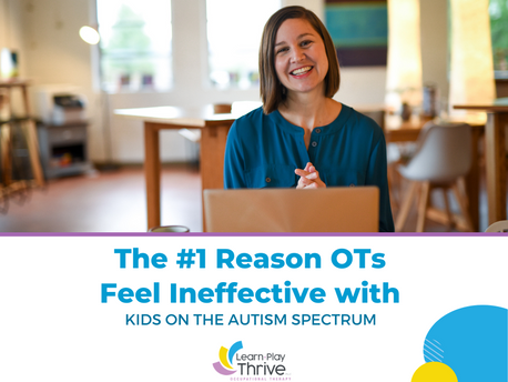 The #1 Reason OTs Feel Ineffective with Kids On the Autism Spectrum