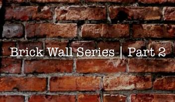 Brick Wall Series | Part 2