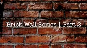 Brick Wall Series   Part 2