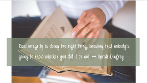 Integrity is doing the right thing when nobody else knows it.