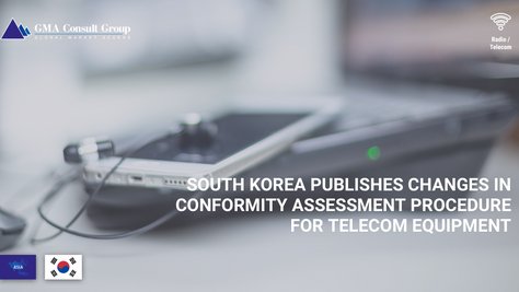 South Korea Publishes Changes in Conformity Assessment Procedure for Telecom Equipment