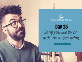 SONG CHALLENGE DAY 25: Song by an artist no longer living
