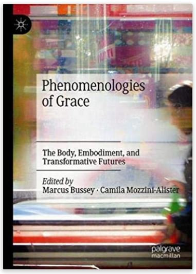 Phenomenologies of Grace: The Body, Embodiment and Transformative Futures