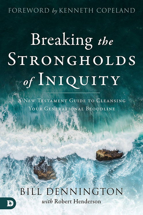 Breaking The Strongholds of Iniquity by Bill Dennington with Robert Henderson